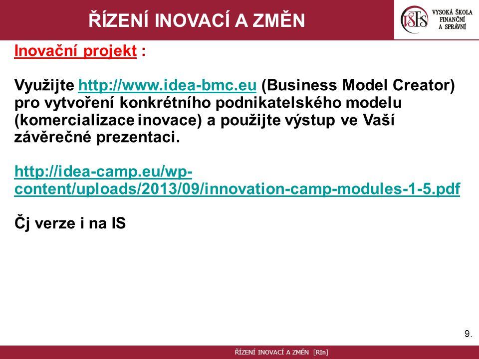 9.9. ŘÍZENÍ INOVACÍ A ZMĚN Inovační projekt : Využijte http://www.idea-bmc.eu (Business Model Creator) pro vytvoření konkrétního podnikatelského model