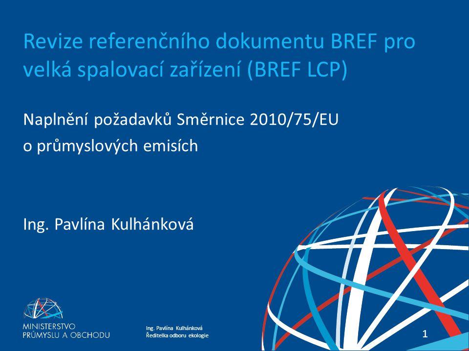 Ing. Pavlína Kulhánková Ředitelka odboru ekologie Energetika Most 2015 konference 11 Revize referenčního dokumentu BREF pro velká spalovací zařízení (