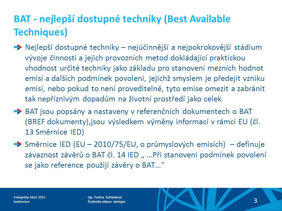 Ing. Pavlína Kulhánková Ředitelka odboru ekologie Energetika Most 2015 konference 3 BAT - nejlepší dostupné techniky (Best Available Techniques) Nejle