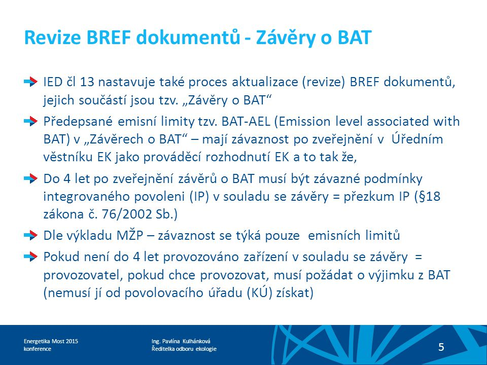 Ing. Pavlína Kulhánková Ředitelka odboru ekologie Energetika Most 2015 konference 5 Revize BREF dokumentů - Závěry o BAT IED čl 13 nastavuje také proc