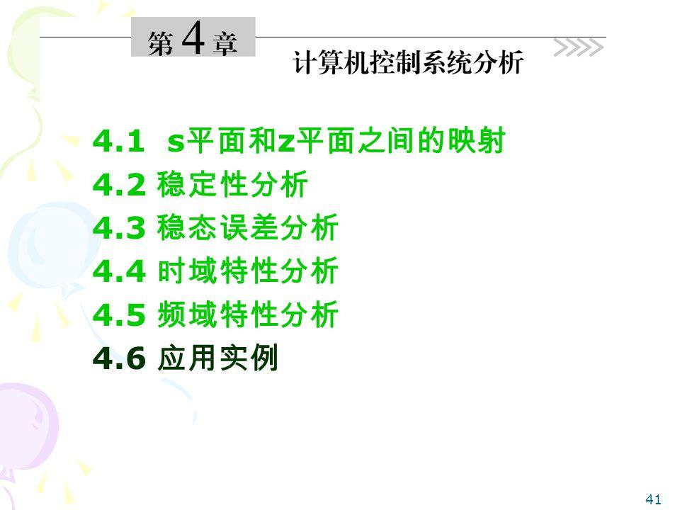 41 4.1 s 平面和 z 平面之间的映射 4.2 稳定性分析 4.3 稳态误差分析 4.4 时域特性分析 4.5 频域特性分析 4.6 应用实例