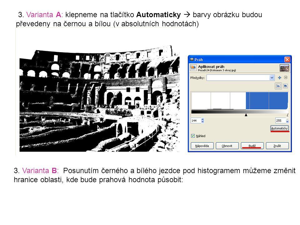 3. Varianta A: klepneme na tlačítko Automaticky  barvy obrázku budou převedeny na černou a bílou (v absolutních hodnotách) 3. Varianta B: Posunutím č