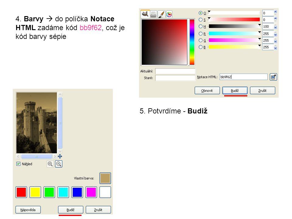 4. Barvy  do políčka Notace HTML zadáme kód bb9f62, což je kód barvy sépie 5. Potvrdíme - Budiž