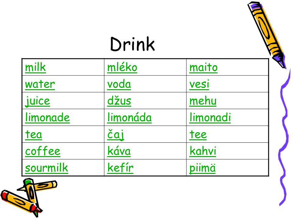 Drink milkmlékomaito watervodavesi juicedžusmehu limonadelimonádalimonadi teačajtee coffeekávakahvi sourmilkkefírpiimä
