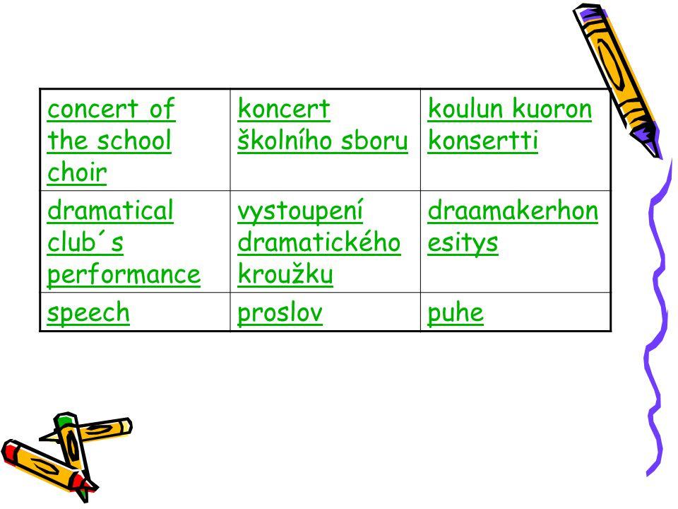 concert of the school choir koncert školního sboru koulun kuoron konsertti dramatical club´s performance vystoupení dramatického kroužku draamakerhon