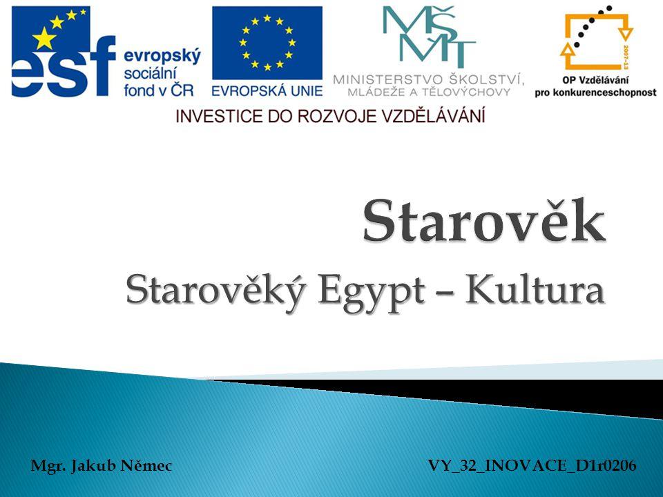 Starověký Egypt – Kultura Mgr. Jakub NěmecVY_32_INOVACE_D1r0206