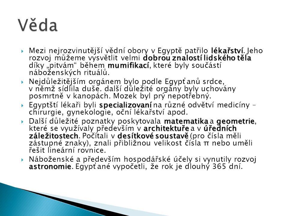 lékařství dobrou znalostí lidského těla mumifikací  Mezi nejrozvinutější vědní obory v Egyptě patřilo lékařství. Jeho rozvoj můžeme vysvětlit velmi d