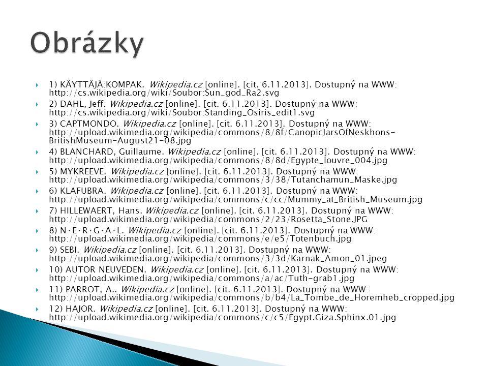  1) KÄYTTÄJÄ:KOMPAK. Wikipedia.cz [online]. [cit. 6.11.2013]. Dostupný na WWW: http://cs.wikipedia.org/wiki/Soubor:Sun_god_Ra2.svg  2) DAHL, Jeff. W