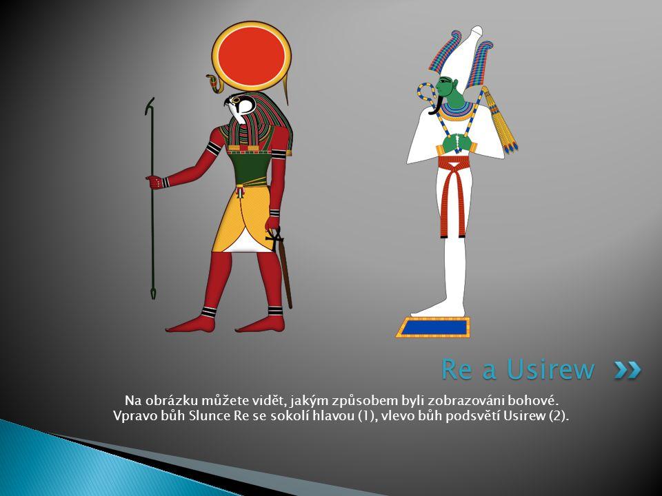 Na obrázku můžete vidět, jakým způsobem byli zobrazováni bohové. Vpravo bůh Slunce Re se sokolí hlavou (1), vlevo bůh podsvětí Usirew (2). Re a Usirew