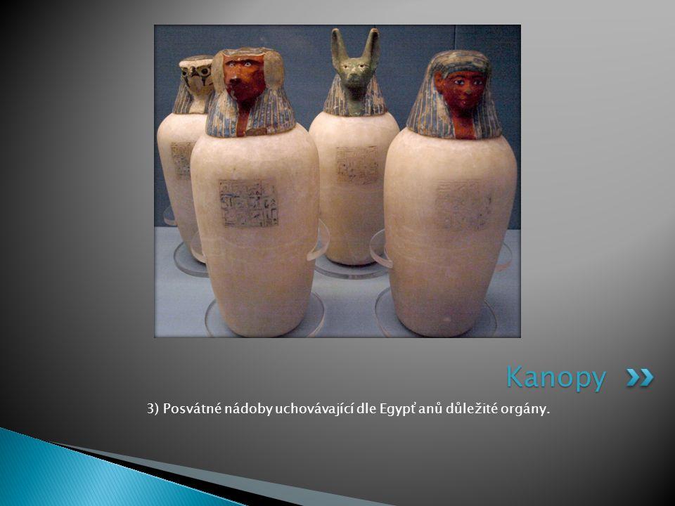 3) Posvátné nádoby uchovávající dle Egypťanů důležité orgány. Kanopy