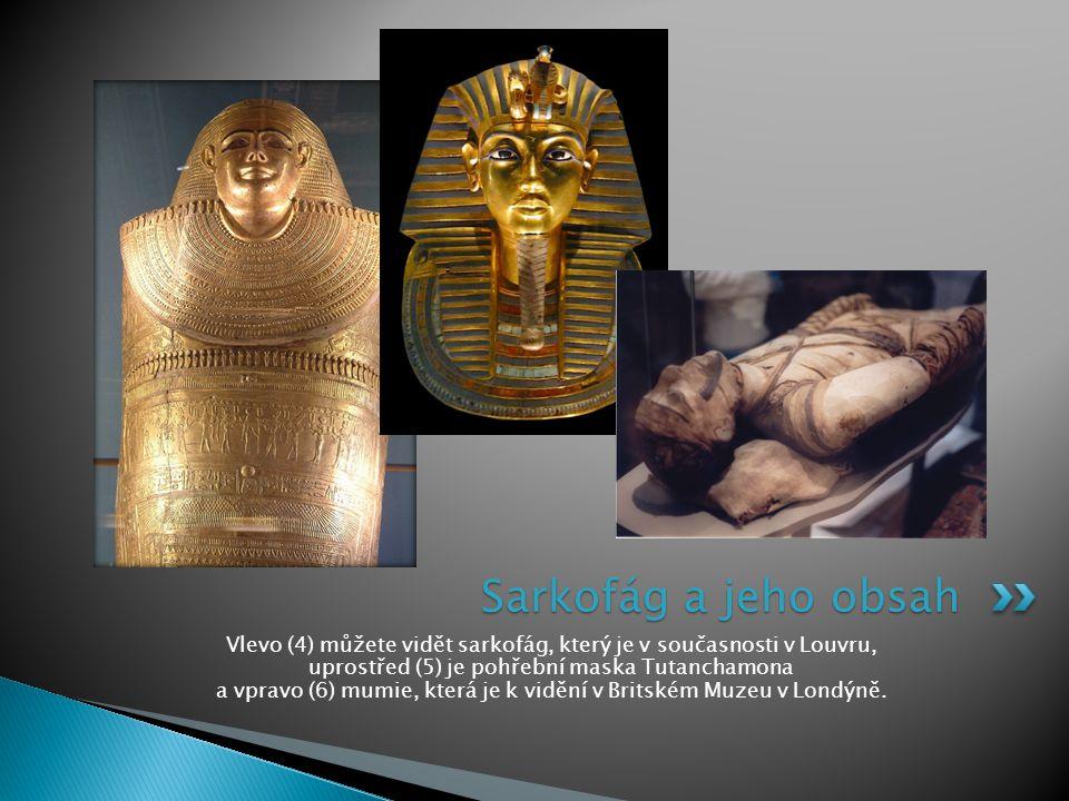 Vlevo (4) můžete vidět sarkofág, který je v současnosti v Louvru, uprostřed (5) je pohřební maska Tutanchamona a vpravo (6) mumie, která je k vidění v