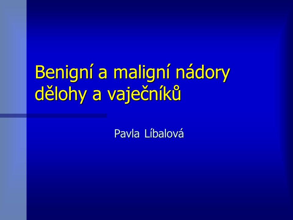 Benigní a maligní nádory dělohy a vaječníků Pavla Líbalová
