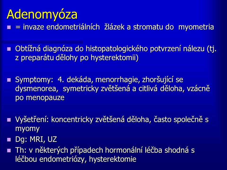 Adenomyóza = invaze endometriálních žlázek a stromatu do myometria = invaze endometriálních žlázek a stromatu do myometria Obtížná diagnóza do histopa