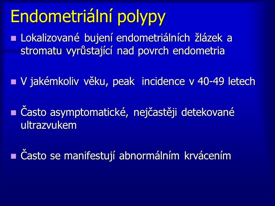 Endometriální polypy Lokalizované bujení endometriálních žlázek a stromatu vyrůstající nad povrch endometria Lokalizované bujení endometriálních žláze