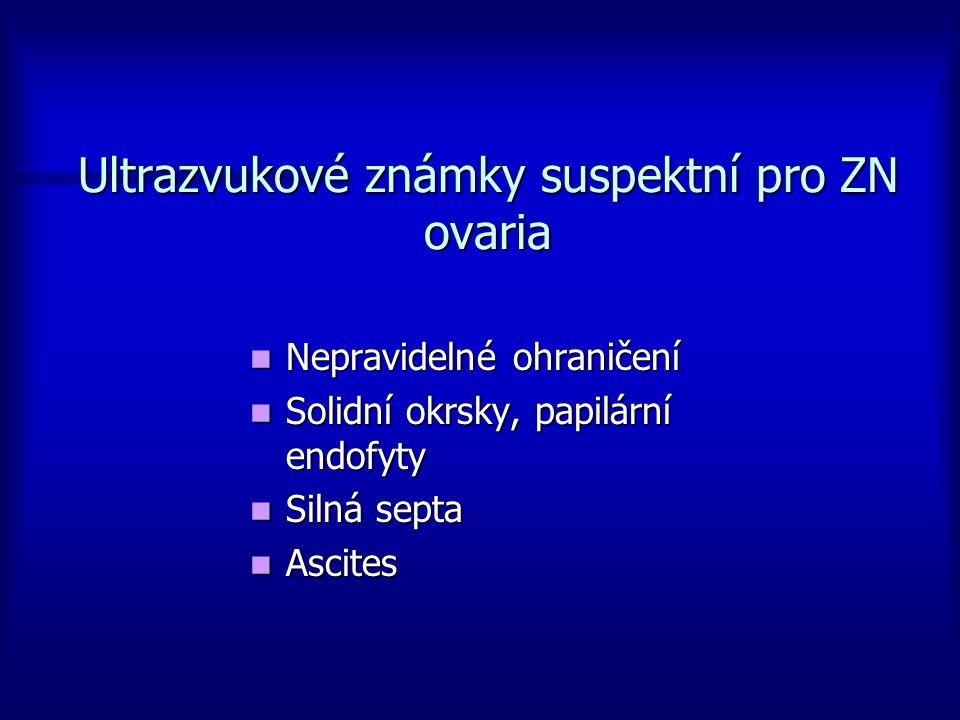 Ultrazvukové známky suspektní pro ZN ovaria Nepravidelné ohraničení Nepravidelné ohraničení Solidní okrsky, papilární endofyty Solidní okrsky, papilár
