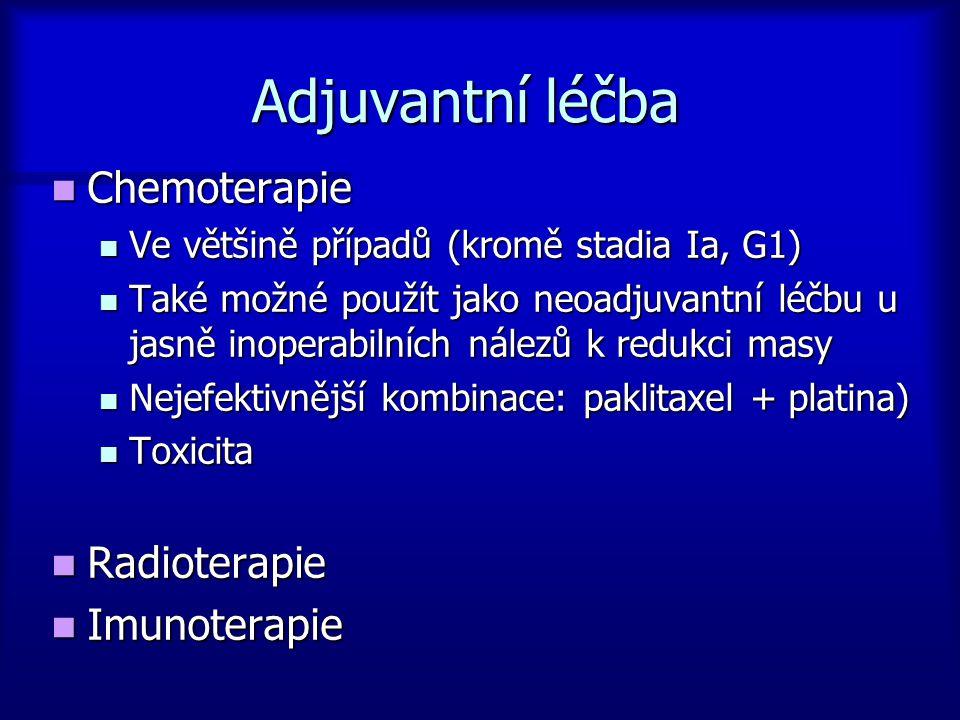 Adjuvantní léčba Chemoterapie Chemoterapie Ve většině případů (kromě stadia Ia, G1) Ve většině případů (kromě stadia Ia, G1) Také možné použít jako ne