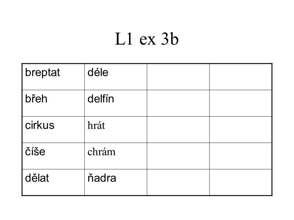 L1 ex 3b breptatdéle břehdelfín cirkus hrát číše chrám dělatňadra