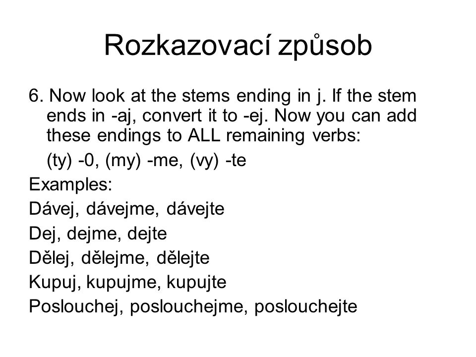 Rozkazovací způsob 6. Now look at the stems ending in j.