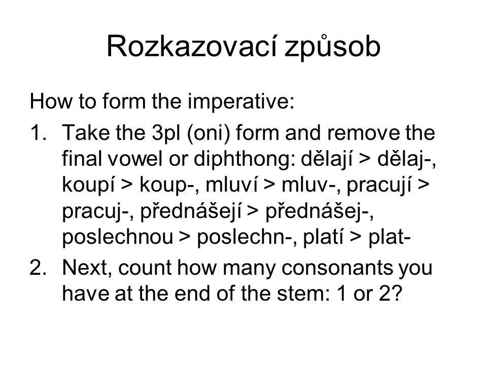 Rozkazovací způsob How to form the imperative: 1.
