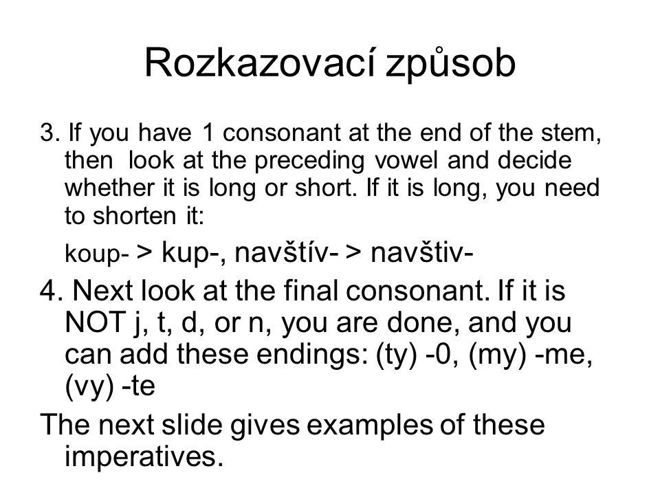 Rozkazovací způsob 3. If you have 1 consonant at the end of the stem, then look at the preceding vowel and decide whether it is long or short. If it i