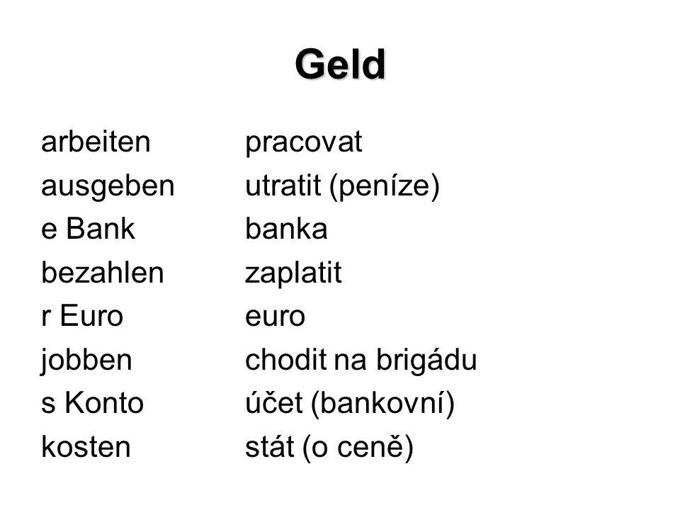 Geld e Kreditkartekreditní karta e Kronekoruna e Rechnungúčet (v obchodě) sparenšetřit umtauschenvyměnit verdienenvydělávat (peníze) verrechnenpřepočítat e Zahlungvýplata