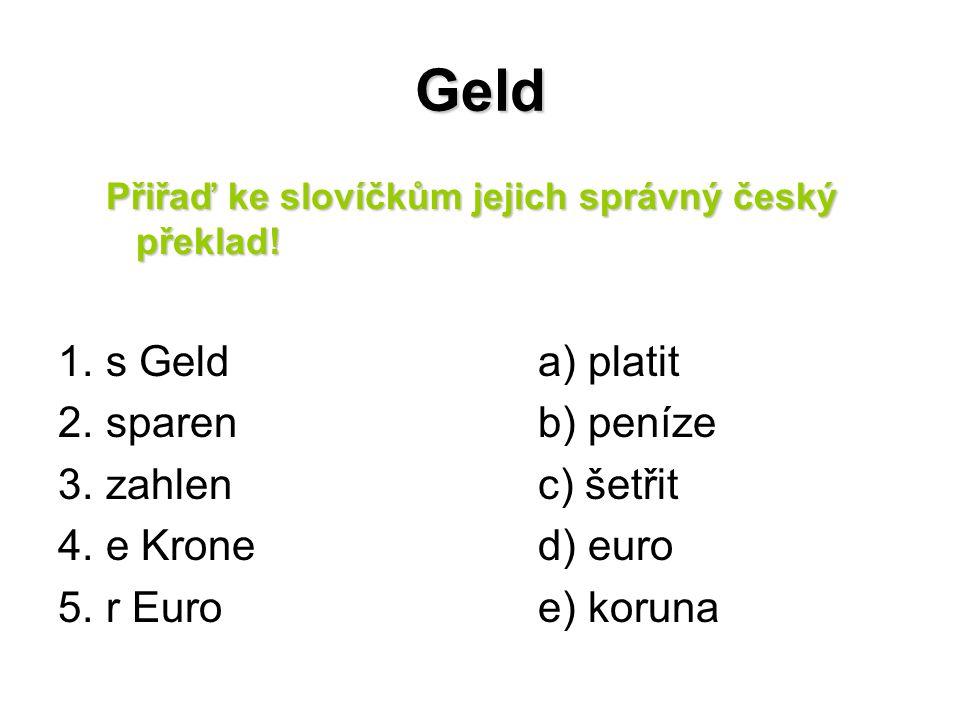 Geld Přiřaď ke slovíčkům jejich správný český překlad.