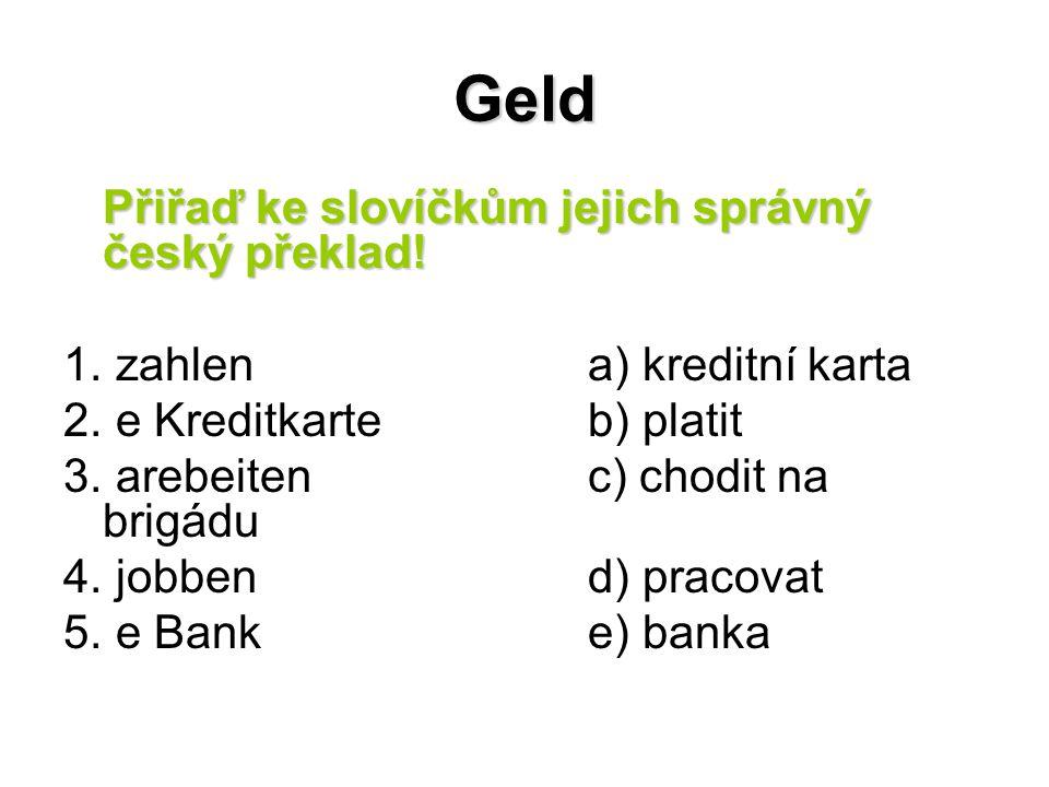 Geld Přelož věty do němčiny (použij préteritum).1.