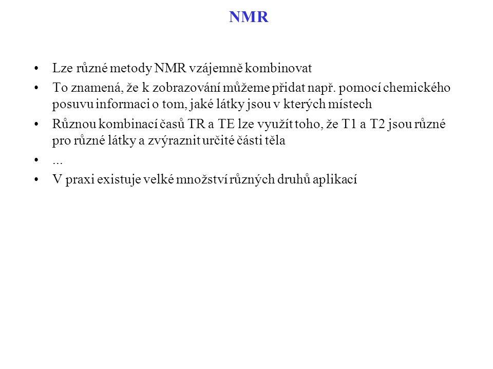 NMR Lze různé metody NMR vzájemně kombinovat To znamená, že k zobrazování můžeme přidat např. pomocí chemického posuvu informaci o tom, jaké látky jso