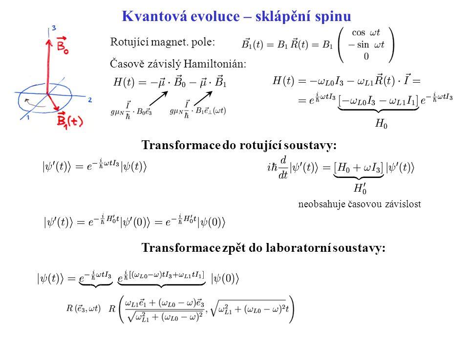 Kvantová evoluce – sklápění spinu Rotující magnet. pole: Časově závislý Hamiltonián: Transformace do rotující soustavy: neobsahuje časovou závislost T