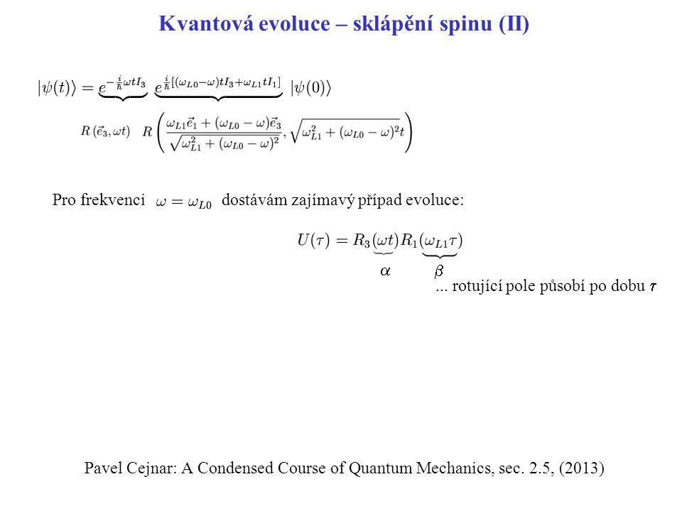 Kvantová evoluce – sklápění spinu (II) Pavel Cejnar: A Condensed Course of Quantum Mechanics, sec. 2.5, (2013) Pro frekvenci dostávám zajímavý případ