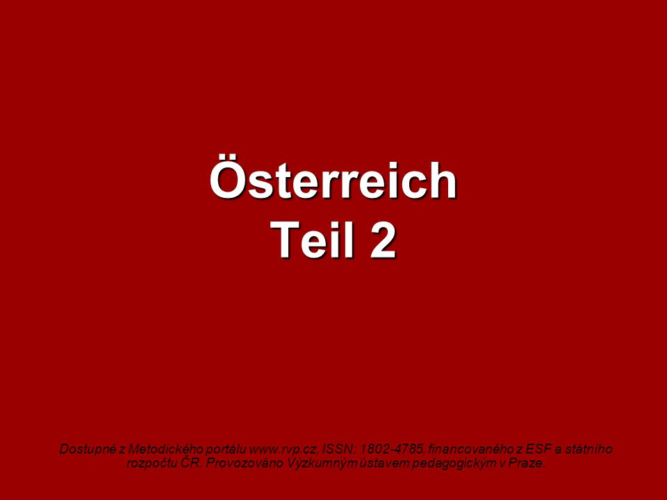 Österreich Teil 2 Dostupné z Metodického portálu www.rvp.cz, ISSN: 1802-4785, financovaného z ESF a státního rozpočtu ČR.
