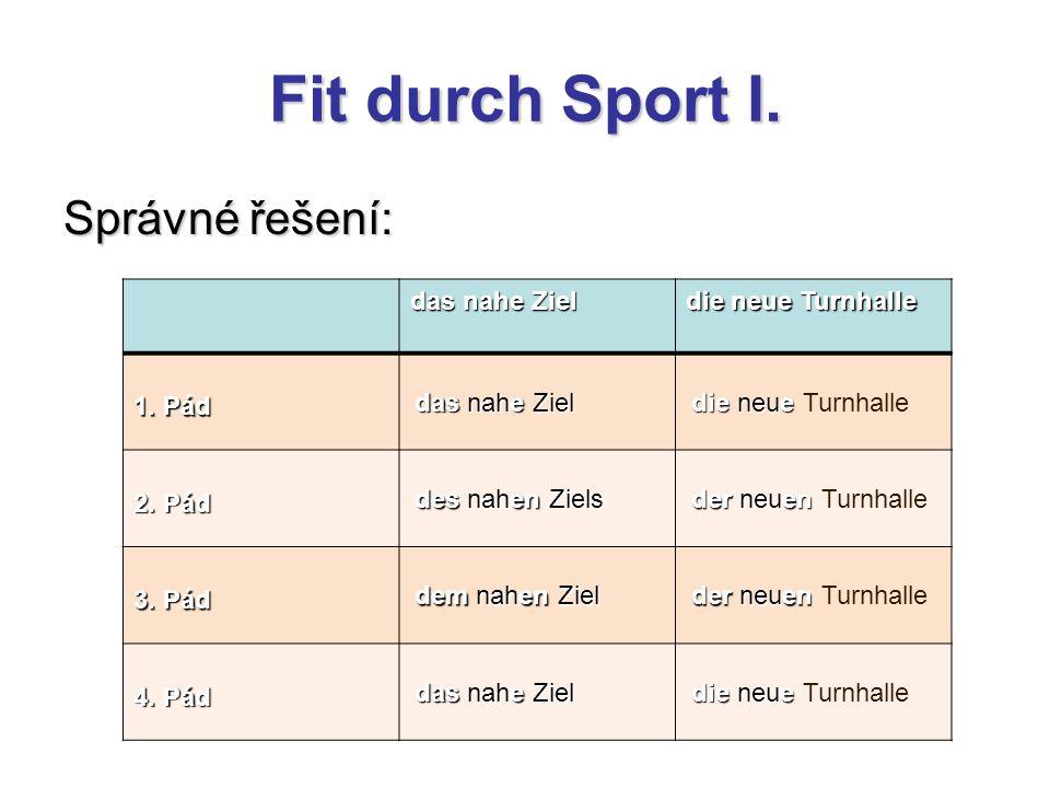 Fit durch Sport I. Správné řešení: das nahe Ziel die neue Turnhalle 1.
