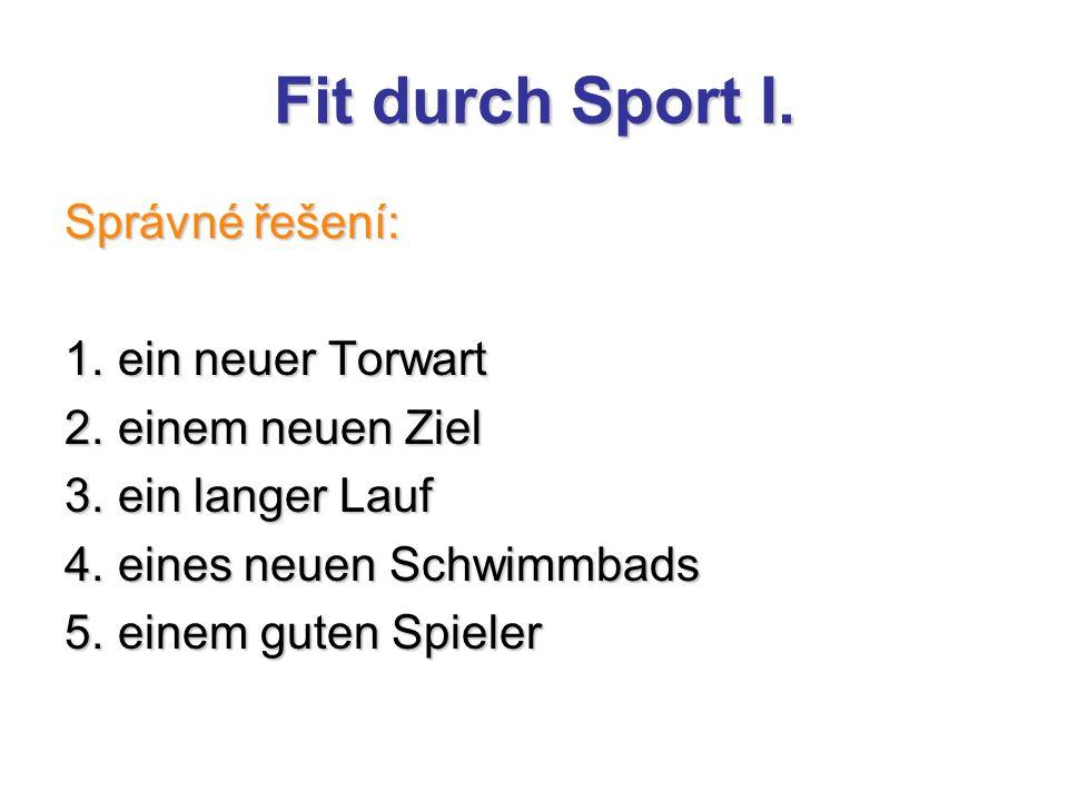 Fit durch Sport I. Správné řešení: 1. ein neuer Torwart 2. einem neuen Ziel 3. ein langer Lauf 4. eines neuen Schwimmbads 5. einem guten Spieler