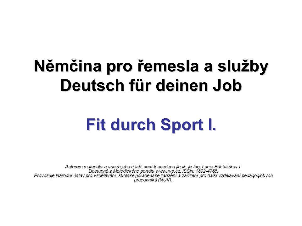 Němčina pro řemesla a služby Deutsch für deinen Job Fit durch Sport I. Autorem materiálu a všech jeho částí, není-li uvedeno jinak, je Ing. Lucie Břic