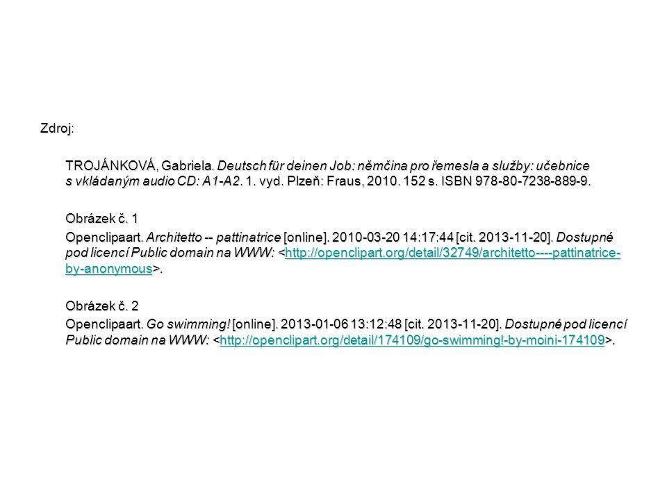 Zdroj: TROJÁNKOVÁ, Gabriela. Deutsch für deinen Job: němčina pro řemesla a služby: učebnice s vkládaným audio CD: A1-A2. 1. vyd. Plzeň: Fraus, 2010. 1