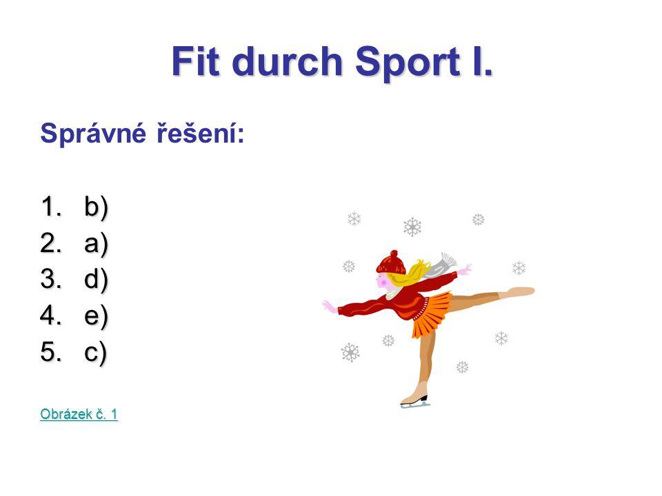 Fit durch Sport I. Správné řešení: 1.b) 2.a) 3.d) 4.e) 5.c) Obrázek č. 1 Obrázek č. 1