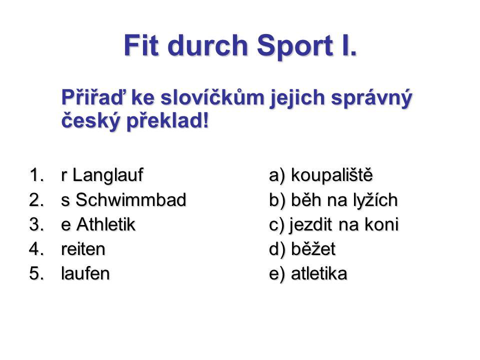 Fit durch Sport I. Přiřaď ke slovíčkům jejich správný český překlad! 1.r Langlaufa) koupaliště 2.s Schwimmbadb) běh na lyžích 3.e Athletikc) jezdit na