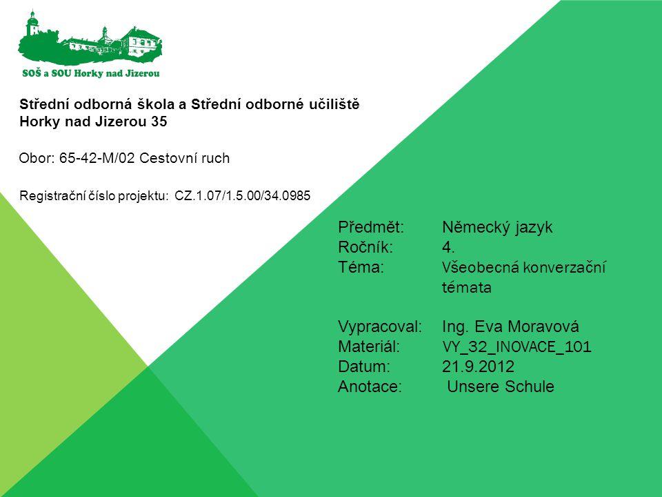 Střední odborná škola a Střední odborné učiliště Horky nad Jizerou 35 Registrační číslo projektu: CZ.1.07/1.5.00/34.0985 Předmět:Německý jazyk Ročník: