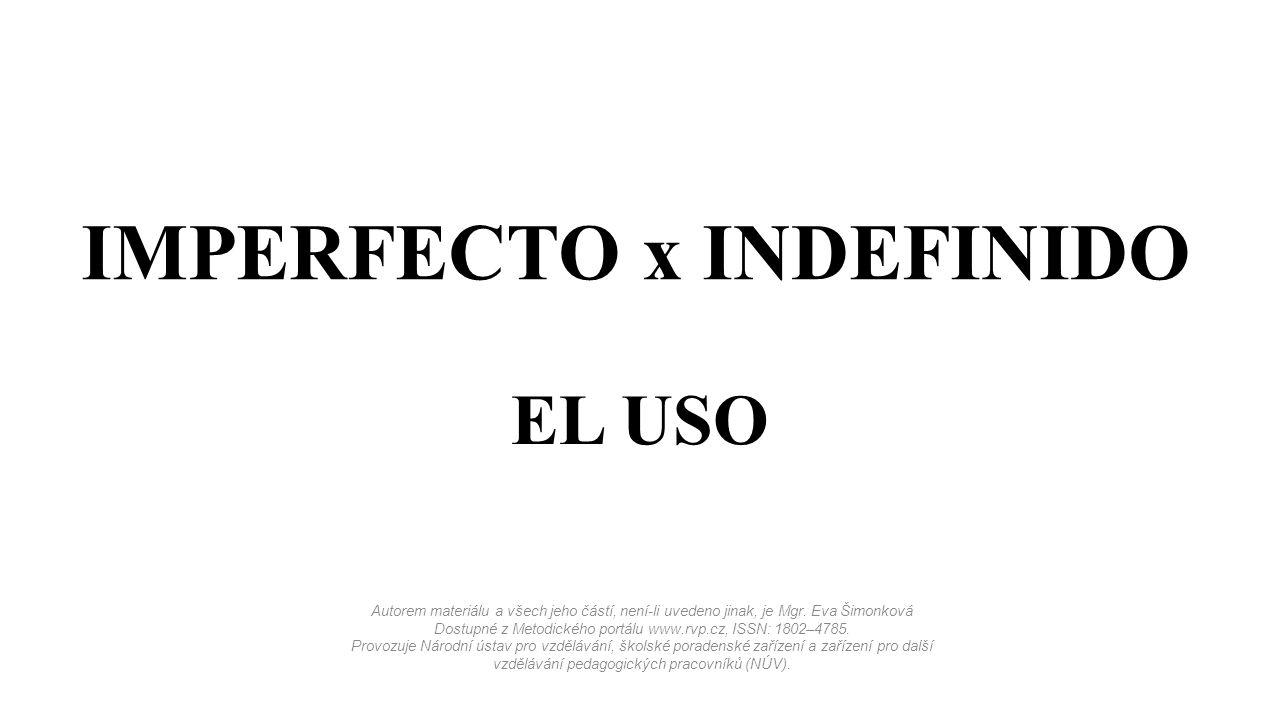 IMPERFECTO x INDEFINIDO EL USO Autorem materiálu a všech jeho částí, není-li uvedeno jinak, je Mgr.