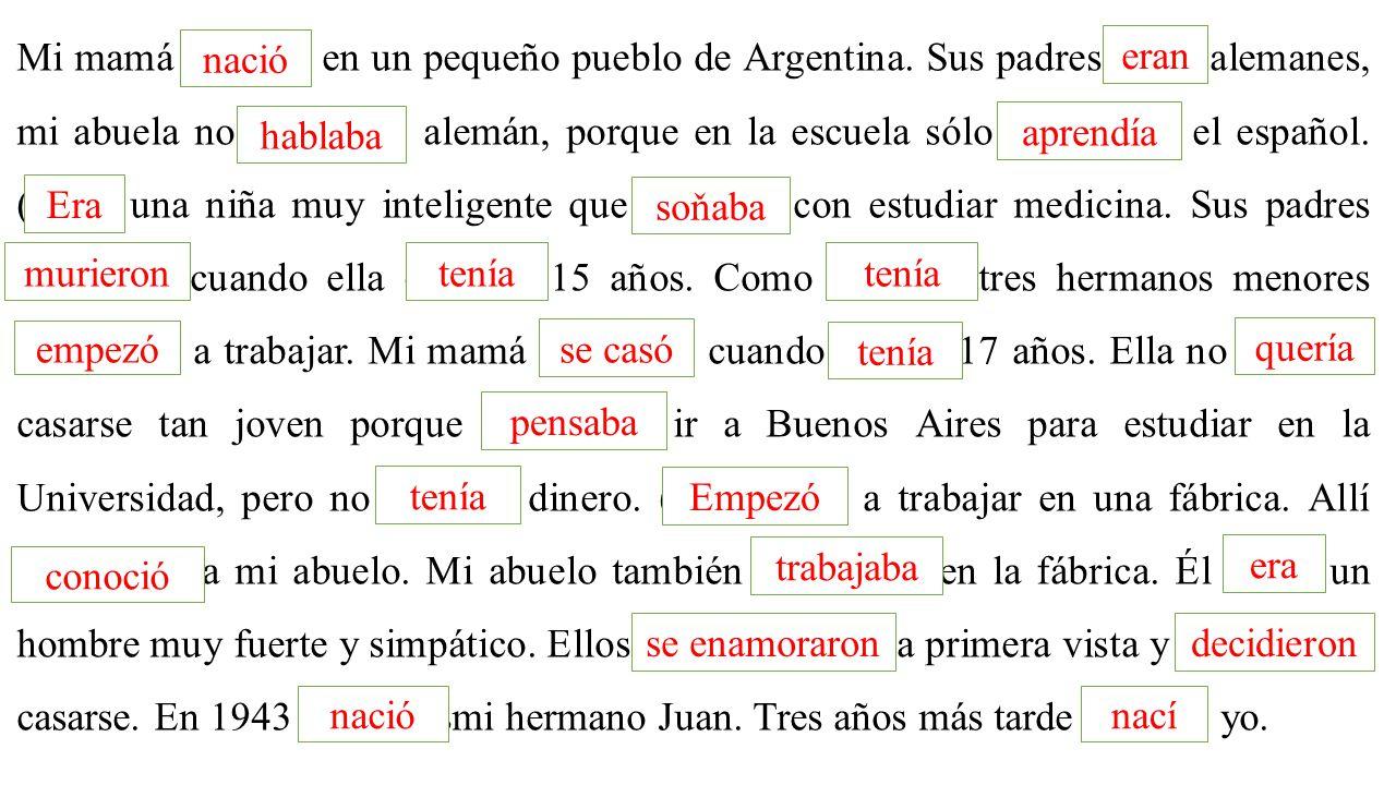 Mi mamá (nacer) en un pequeño pueblo de Argentina.
