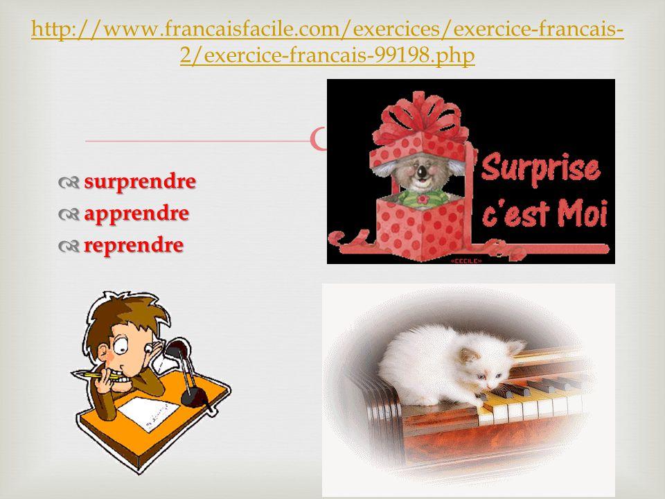   surprendre  apprendre  reprendre http://www.francaisfacile.com/exercices/exercice-francais- 2/exercice-francais-99198.php