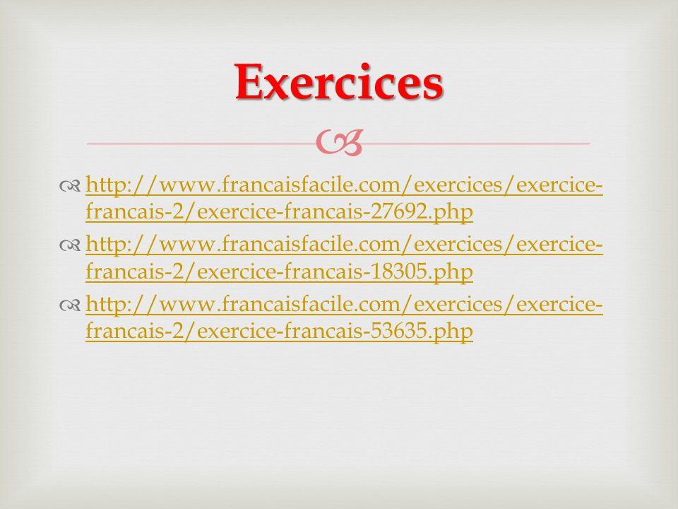  http://www.francaisfacile.com/exercices/exercice- francais-2/exercice-francais-27692.php http://www.francaisfacile.com/exercices/exercice- francai