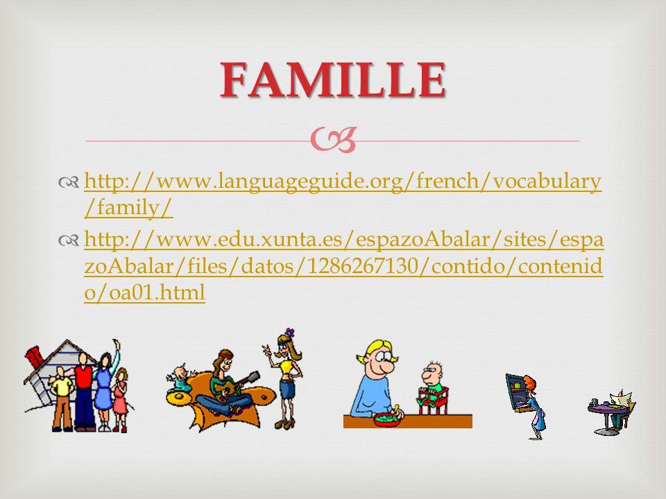   http://www.languageguide.org/french/vocabulary /family/ http://www.languageguide.org/french/vocabulary /family/  http://www.edu.xunta.es/espazoAb