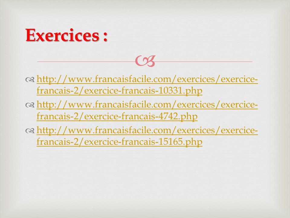   http://www.francaisfacile.com/exercices/exercice- francais-2/exercice-francais-10331.php http://www.francaisfacile.com/exercices/exercice- francai