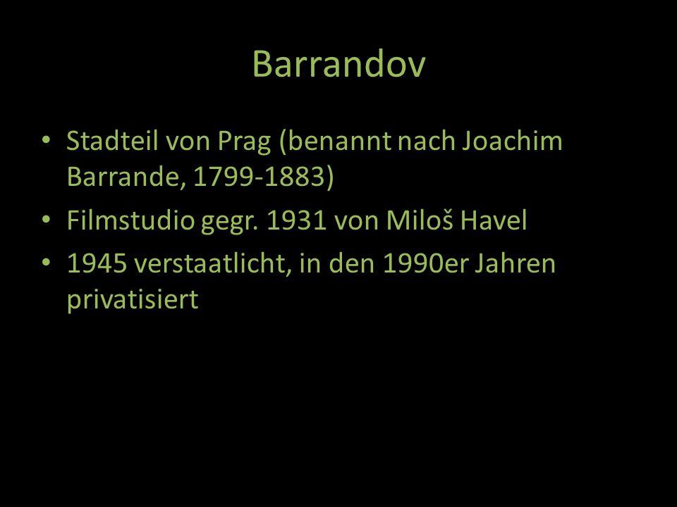Barrandov Stadteil von Prag (benannt nach Joachim Barrande, 1799-1883) Filmstudio gegr. 1931 von Miloš Havel 1945 verstaatlicht, in den 1990er Jahren