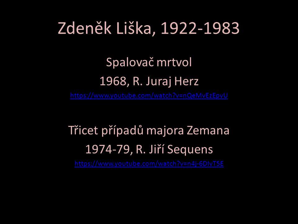 Zdeněk Liška, 1922-1983 Spalovač mrtvol 1968, R. Juraj Herz https://www.youtube.com/watch?v=nQeMvEzEpvU Třicet případů majora Zemana 1974-79, R. Jiří