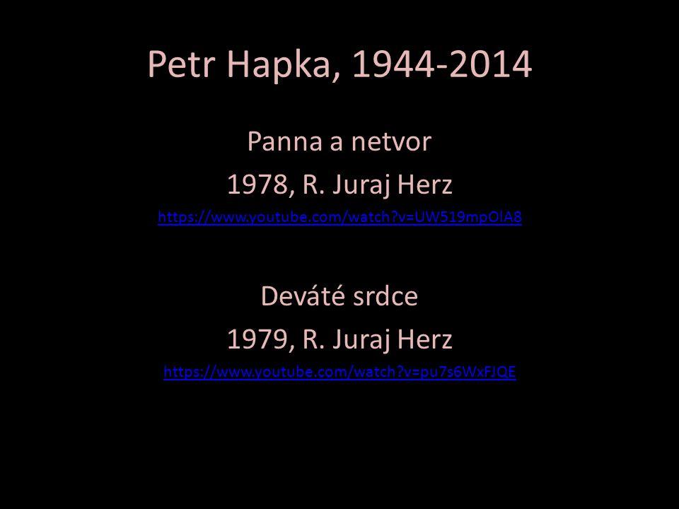 Petr Hapka, 1944-2014 Panna a netvor 1978, R. Juraj Herz https://www.youtube.com/watch?v=UW519mpOlA8 Deváté srdce 1979, R. Juraj Herz https://www.yout
