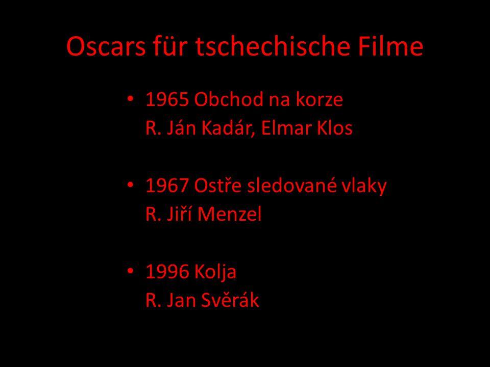 Oscars für tschechische Filme 1965 Obchod na korze R. Ján Kadár, Elmar Klos 1967 Ostře sledované vlaky R. Jiří Menzel 1996 Kolja R. Jan Svěrák