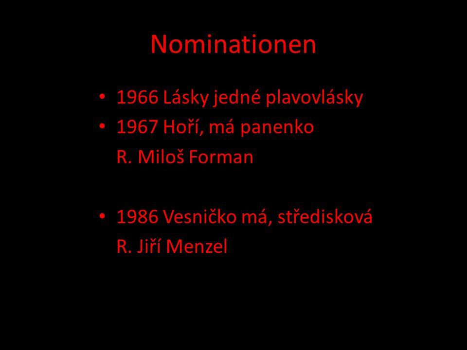Nominationen 1966 Lásky jedné plavovlásky 1967 Hoří, má panenko R. Miloš Forman 1986 Vesničko má, středisková R. Jiří Menzel