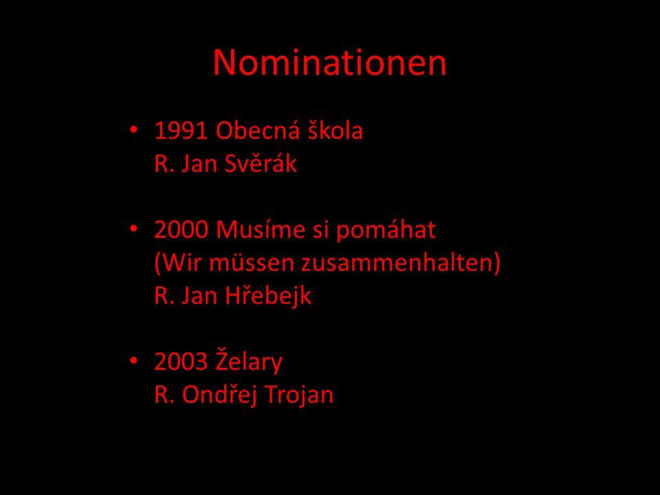 Nominationen 1991 Obecná škola R. Jan Svěrák 2000 Musíme si pomáhat (Wir müssen zusammenhalten) R. Jan Hřebejk 2003 Želary R. Ondřej Trojan